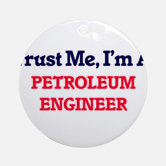 Trust me, I'm a Petroleum Engineer Round Ornament