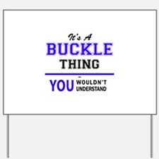 It's BUCKLE thing, you wouldn't understa Yard Sign