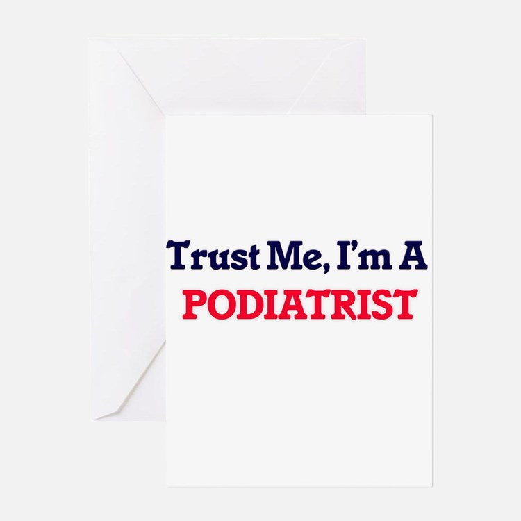 Trust me, I'm a Podiatrist Greeting Cards