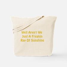 Freakin Ray of Sunshine Tote Bag