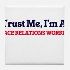 Trust me, I'm a Race Relations Worker Tile Coaster