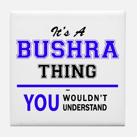 It's BUSHRA thing, you wouldn't under Tile Coaster