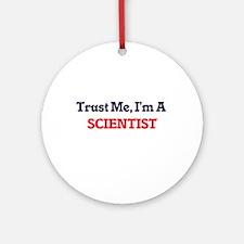 Trust me, I'm a Scientist Round Ornament