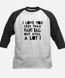I Love You Less Than Paint Ba Tee