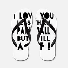 I Love You Less Than Paint Ball Flip Flops