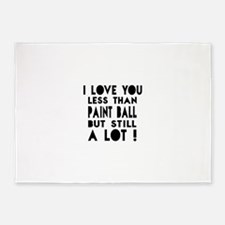 I Love You Less Than Paint Ball 5'x7'Area Rug