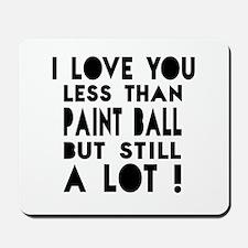 I Love You Less Than Paint Ball Mousepad