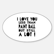 I Love You Less Than Paint Ball Decal