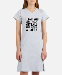 I Love You Less Than Netball Women's Nightshirt