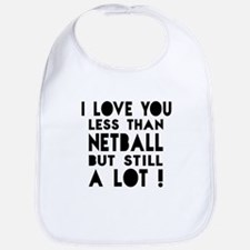 I Love You Less Than Netball Bib