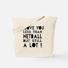 I Love You Less Than Netball Tote Bag
