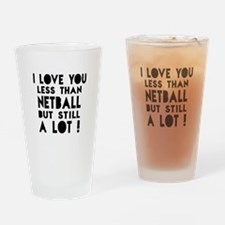 I Love You Less Than Netball Drinking Glass