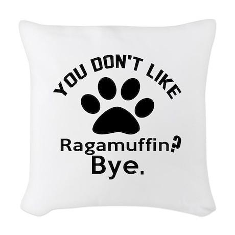 You Do Not Like ragamuffin ? B Woven Throw Pillow