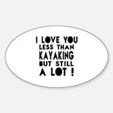 I Love You Less Than Kayaking Decal