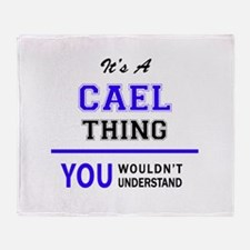 It's CAEL thing, you wouldn't unders Throw Blanket