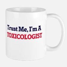 Trust me, I'm a Toxicologist Mugs