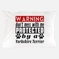 Protected By Yorkshire Terrier Pillow Case
