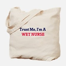 Trust me, I'm a Wet Nurse Tote Bag