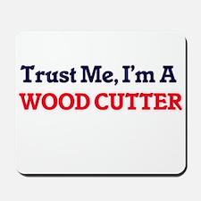 Trust me, I'm a Wood Cutter Mousepad
