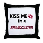 Kiss Me I'm a BROADCASTER Throw Pillow