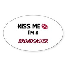 Kiss Me I'm a BROADCASTER Oval Decal