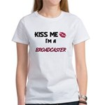 Kiss Me I'm a BROADCASTER Women's T-Shirt