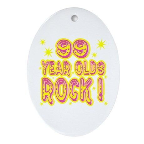 99 Year Olds Rock ! Oval Ornament