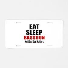 Eat Sleep Bassoon Aluminum License Plate