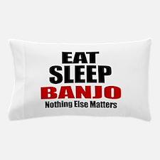 Eat Sleep Banjo Pillow Case