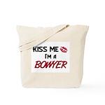 Kiss Me I'm a BOWYER Tote Bag