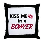 Kiss Me I'm a BOWYER Throw Pillow