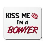 Kiss Me I'm a BOWYER Mousepad