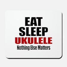 Eat Sleep Ukulele Mousepad