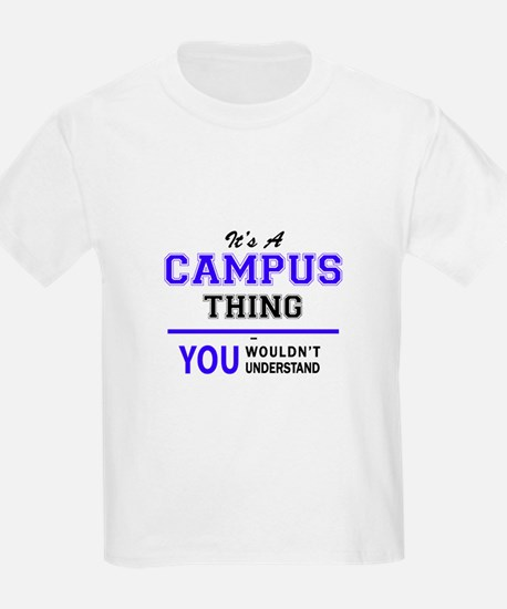 It's CAMPUS thing, you wouldn't understand T-Shirt