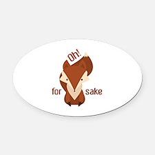 Oh For Fox Sake Oval Car Magnet
