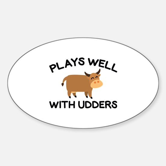 Plays Well With Udders Sticker (Oval)