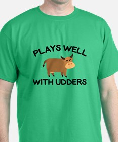 Plays Well With Udders T-Shirt