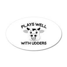 Plays Well With Udders 22x14 Oval Wall Peel