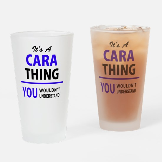 It's CARA thing, you wouldn't under Drinking Glass