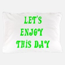 Let's Enjoy This Day designs Pillow Case