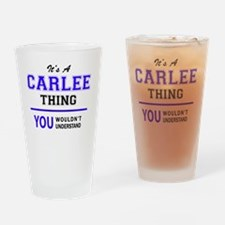 It's CARLEE thing, you wouldn't und Drinking Glass