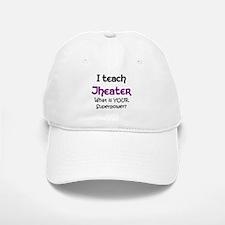 teach theater Baseball Baseball Cap