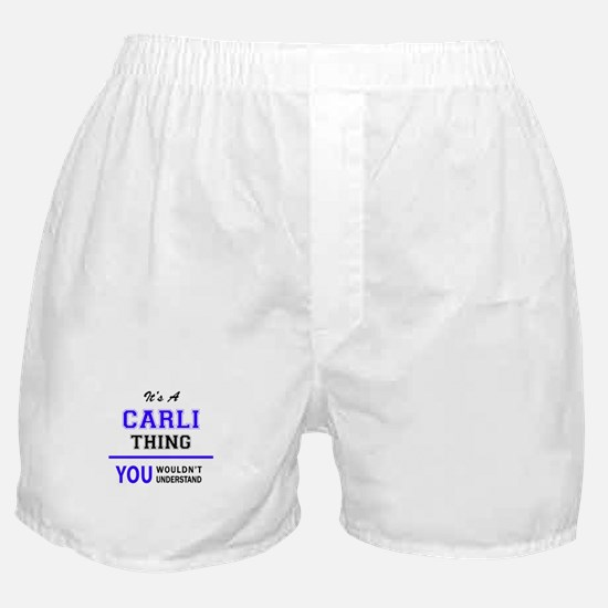 It's CARLI thing, you wouldn't unders Boxer Shorts