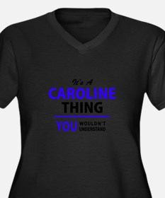 It's CAROLINE thing, you wouldn' Plus Size T-Shirt