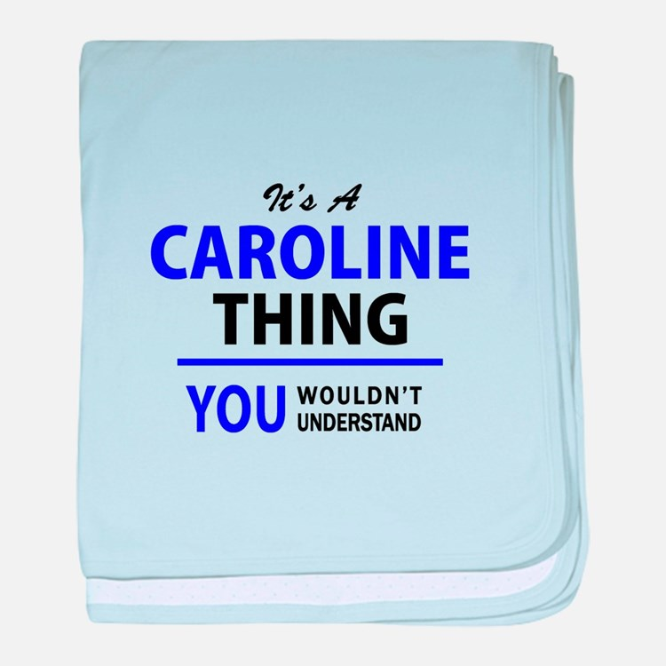 It's CAROLINE thing, you wouldn't und baby blanket