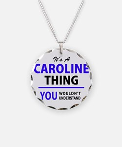 It's CAROLINE thing, you wou Necklace