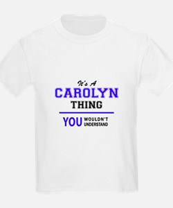 It's CAROLYN thing, you wouldn't understan T-Shirt