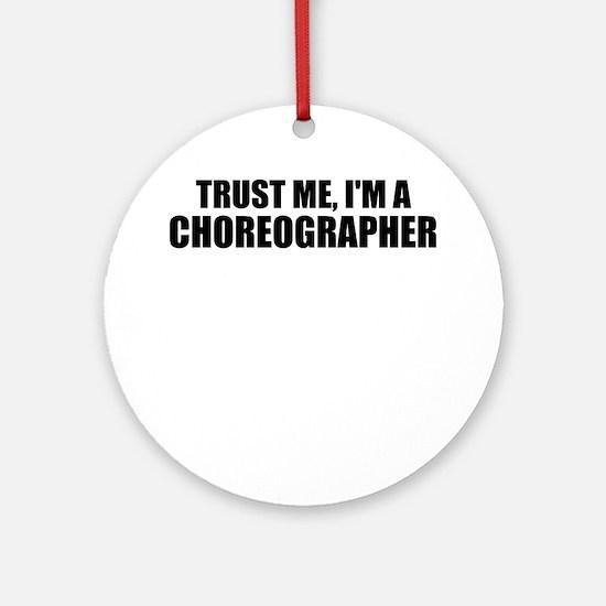Trust Me, I'm A Choreographer Round Ornament