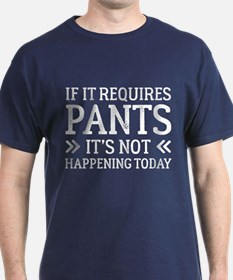 If It Requires Pants T-Shirt