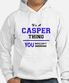It's CASPER thing, you wouldn't Hoodie